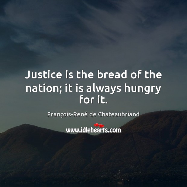 Justice is the bread of the nation; it is always hungry for it. Justice Quotes Image
