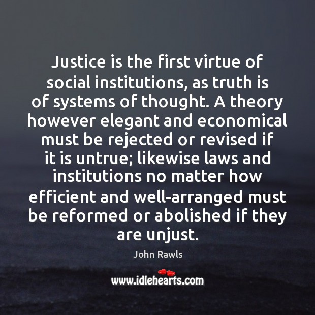 Image, Justice is the first virtue of social institutions, as truth is of