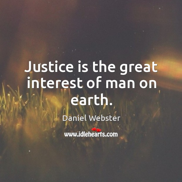 Image, Justice is the great interest of man on earth.