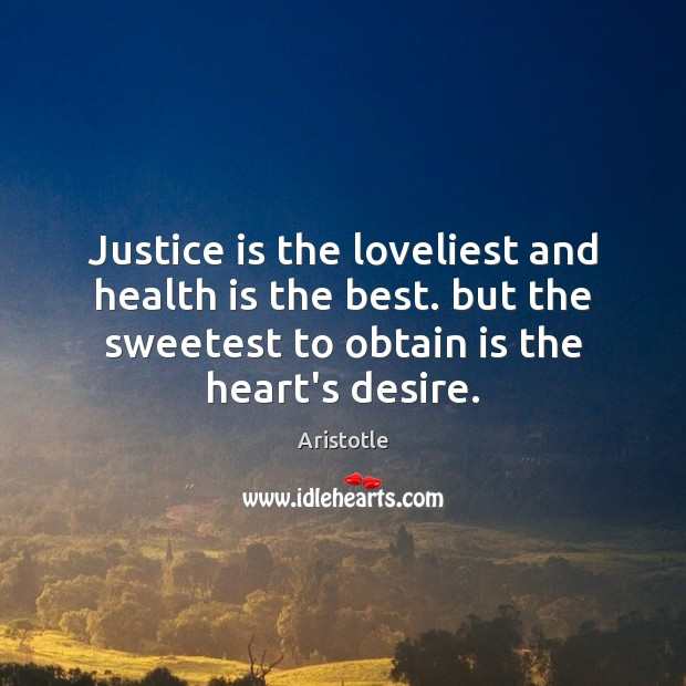 Justice is the loveliest and health is the best. but the sweetest Justice Quotes Image
