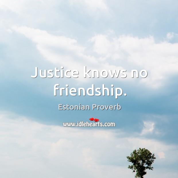 Image, Justice knows no friendship.