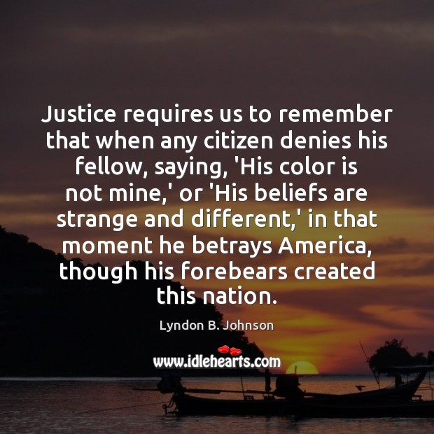 Image, Justice requires us to remember that when any citizen denies his fellow,