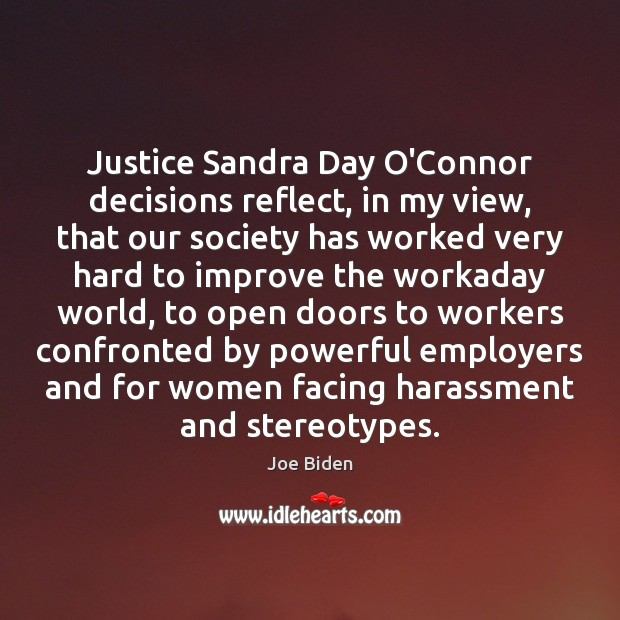 Justice Sandra Day O'Connor decisions reflect, in my view, that our society Joe Biden Picture Quote