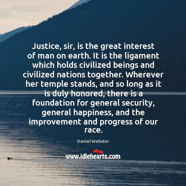 Justice, sir, is the great interest of man on earth. It is Image