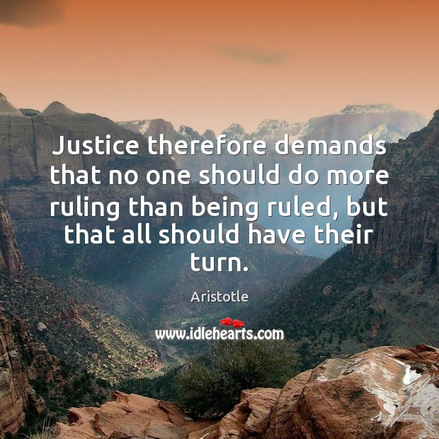 Image, Justice therefore demands that no one should do more ruling than being