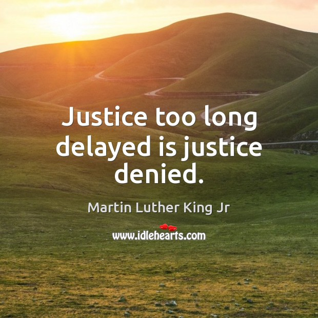 Justice too long delayed is justice denied. Image