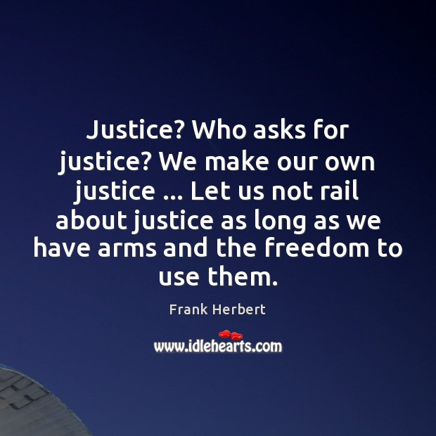 Justice? Who asks for justice? We make our own justice … Let us Image