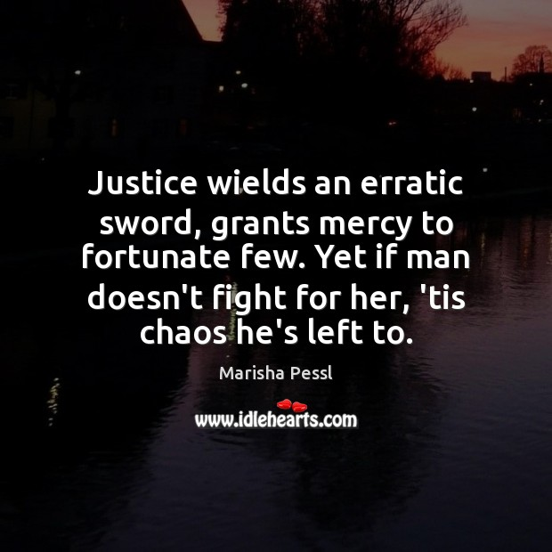 Justice wields an erratic sword, grants mercy to fortunate few. Yet if Image