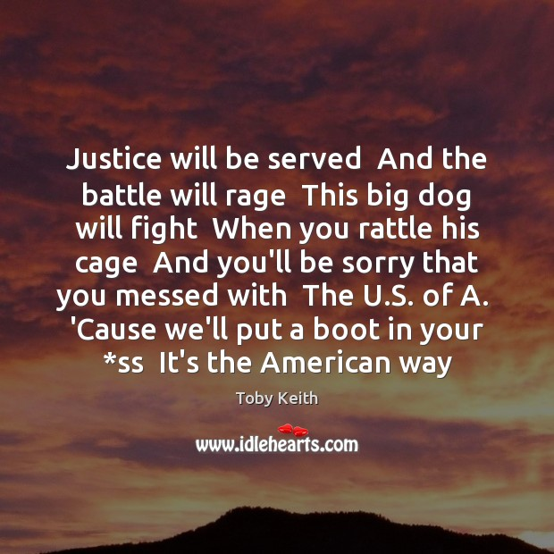 Image, Justice will be served  And the battle will rage  This big dog