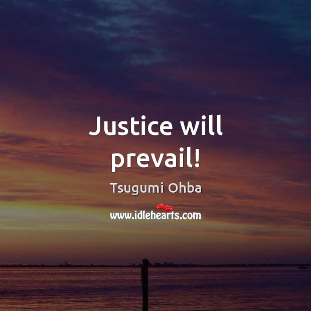 Justice will prevail! Tsugumi Ohba Picture Quote