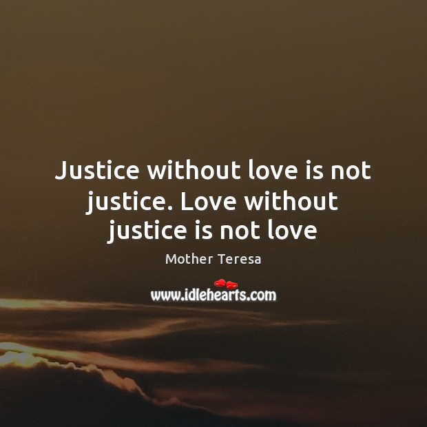 Justice without love is not justice. Love without justice is not love Image