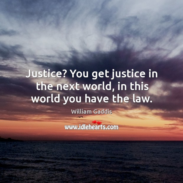 Image, Justice? you get justice in the next world, in this world you have the law.
