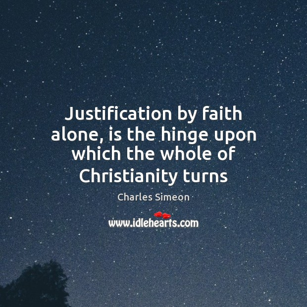 Justification by faith alone, is the hinge upon which the whole of Christianity turns Charles Simeon Picture Quote