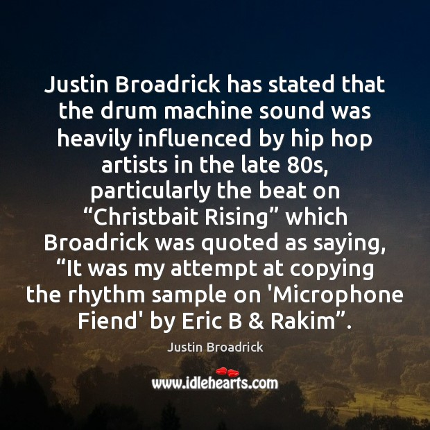 Image, Justin Broadrick has stated that the drum machine sound was heavily influenced