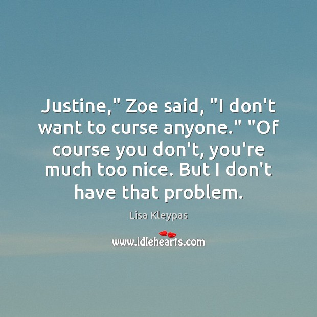 """Justine,"""" Zoe said, """"I don't want to curse anyone."""" """"Of course you Image"""