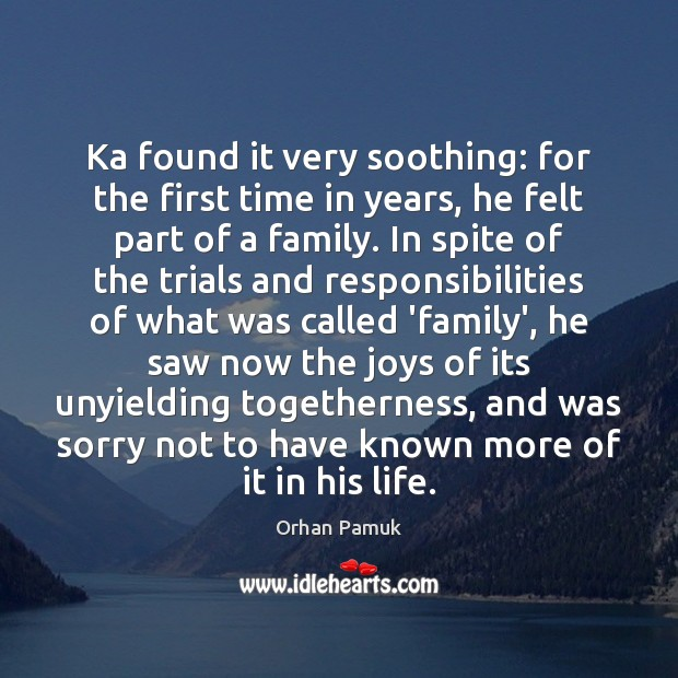Ka found it very soothing: for the first time in years, he Orhan Pamuk Picture Quote
