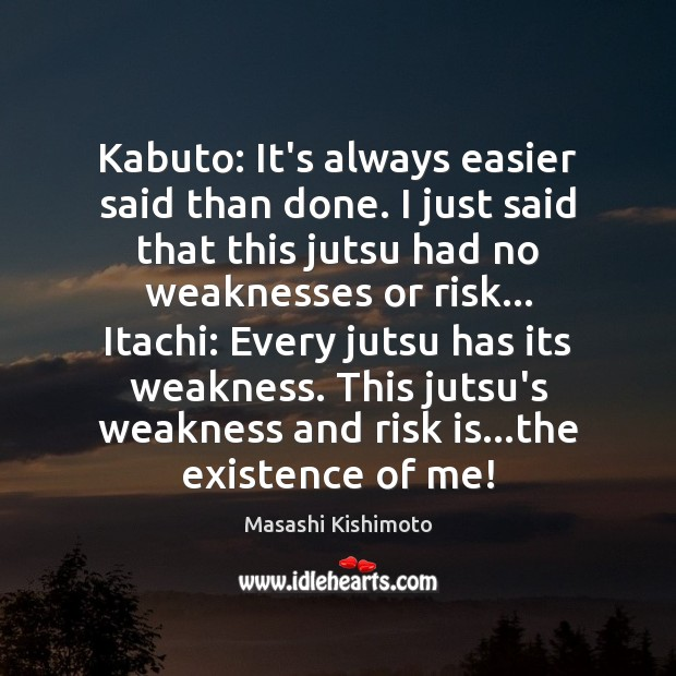 Kabuto: It's always easier said than done. I just said that this Masashi Kishimoto Picture Quote
