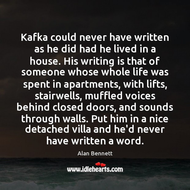 Kafka could never have written as he did had he lived in Writing Quotes Image