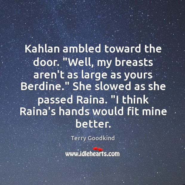 "Image, Kahlan ambled toward the door. ""Well, my breasts aren't as large as"