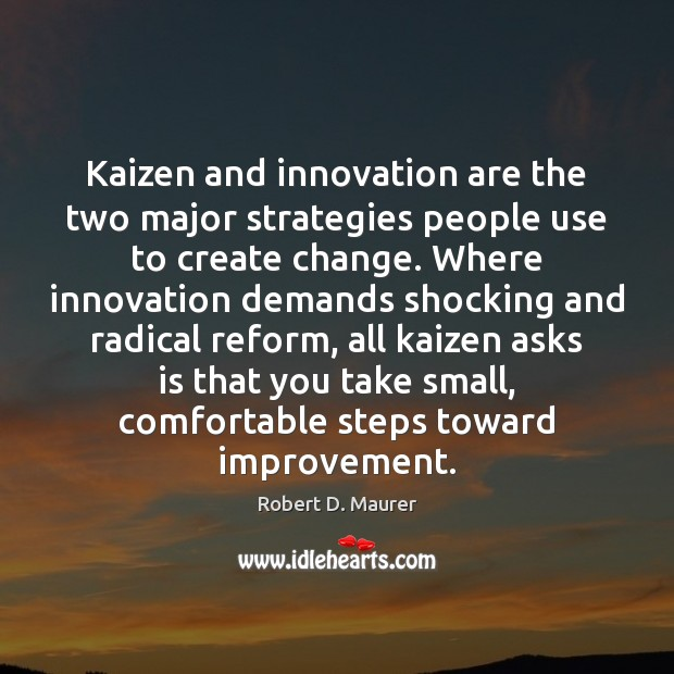 Kaizen and innovation are the two major strategies people use to create Image