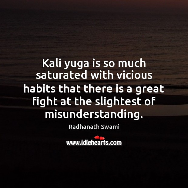 Kali yuga is so much saturated with vicious habits that there is Misunderstanding Quotes Image
