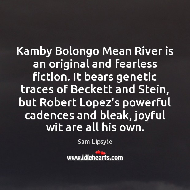 Image, Kamby Bolongo Mean River is an original and fearless fiction. It bears