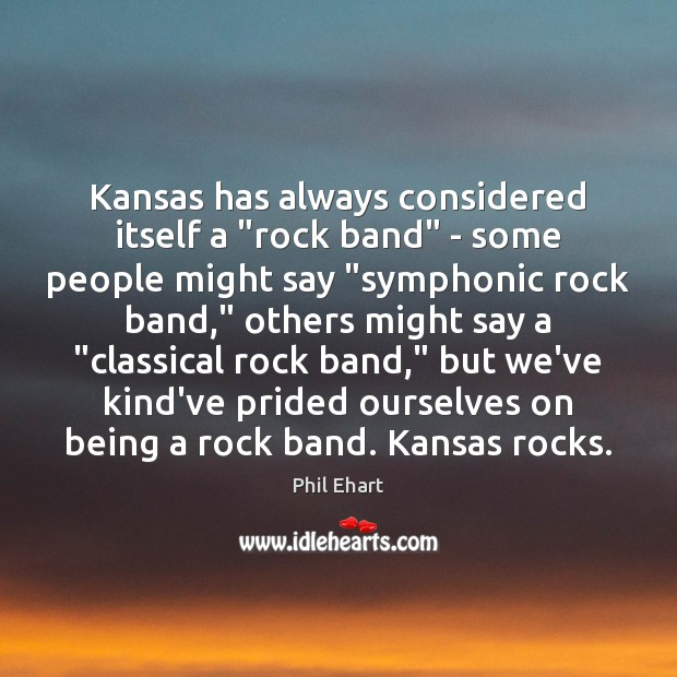 "Kansas has always considered itself a ""rock band"" – some people might Image"