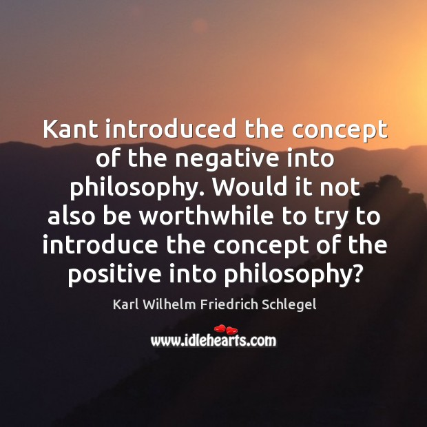 Kant introduced the concept of the negative into philosophy. Image
