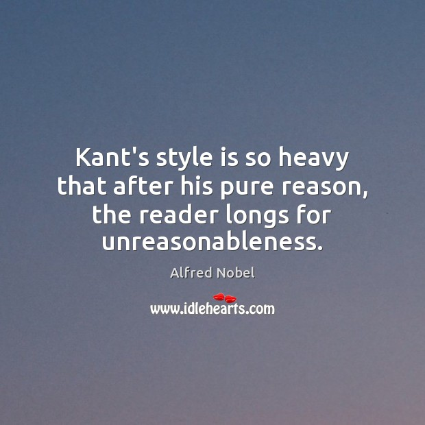 Image, Kant's style is so heavy that after his pure reason, the reader