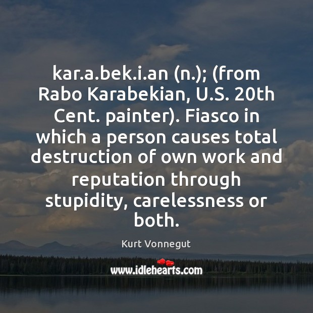 Kar.a.bek.i.an (n.); (from Rabo Karabekian, U.S. 20th Image