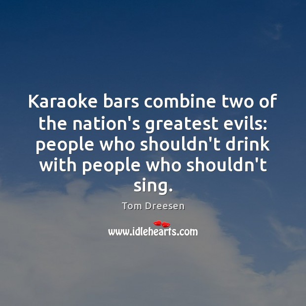 Karaoke bars combine two of the nation's greatest evils: people who shouldn't Image