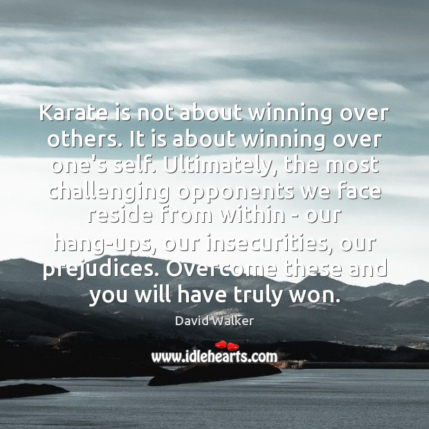 Karate is not about winning over others. It is about winning over David Walker Picture Quote
