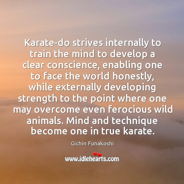 Karate-do strives internally to train the mind to develop a clear conscience, Gichin Funakoshi Picture Quote