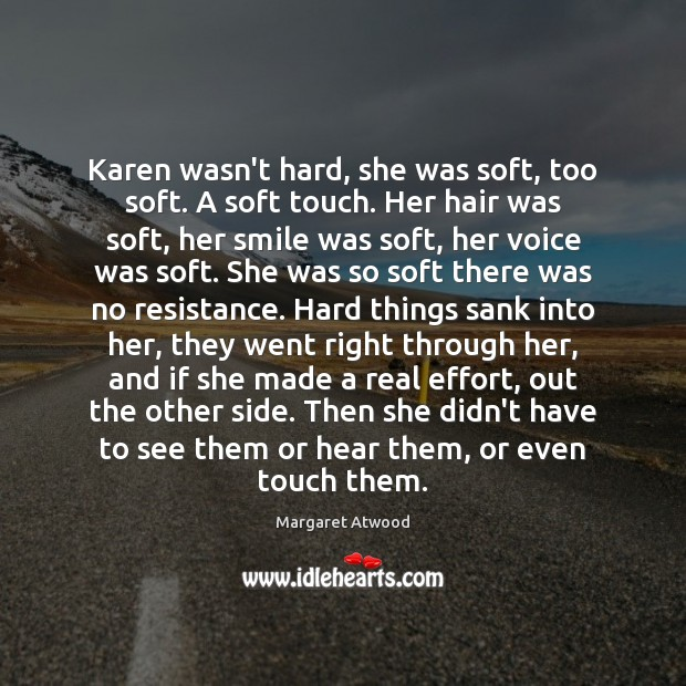 Image, Karen wasn't hard, she was soft, too soft. A soft touch. Her