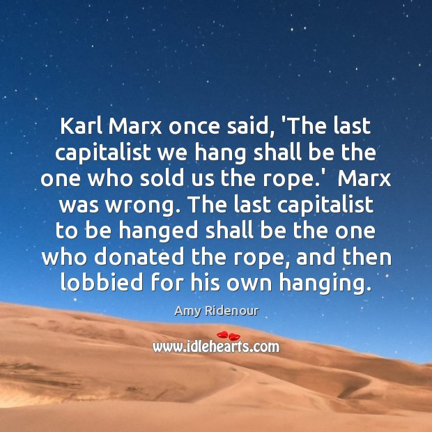 Image, Karl Marx once said, 'The last capitalist we hang shall be the