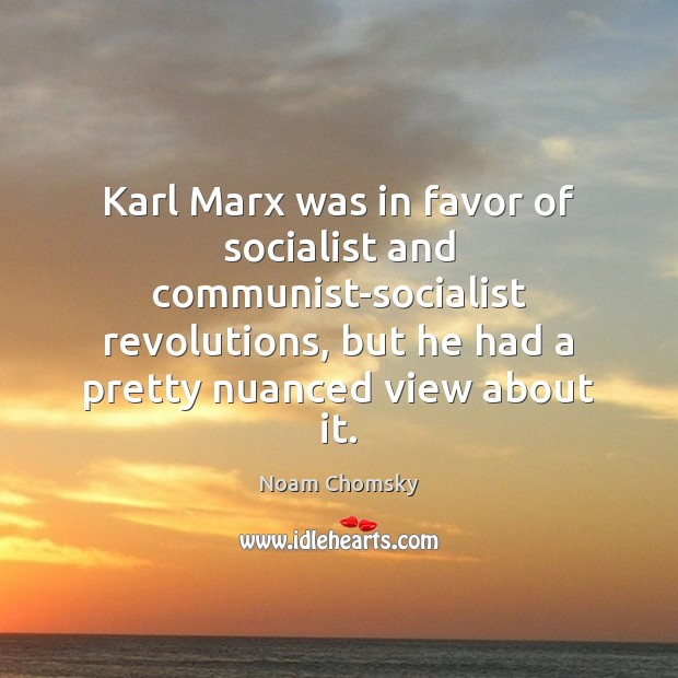 Karl Marx was in favor of socialist and communist-socialist revolutions, but he Image