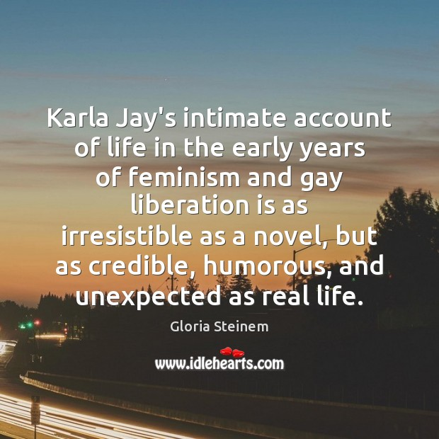 Karla Jay's intimate account of life in the early years of feminism Gloria Steinem Picture Quote
