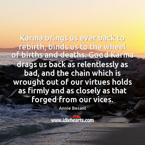 Karma brings us ever back to rebirth, binds us to the wheel Karma Quotes Image