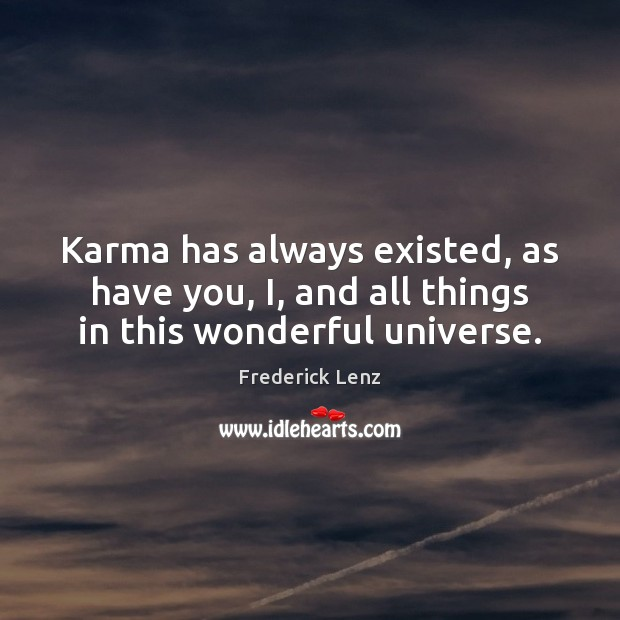 Karma has always existed, as have you, I, and all things in this wonderful universe. Karma Quotes Image