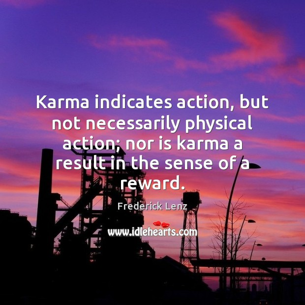 Karma indicates action, but not necessarily physical action; nor is karma a Karma Quotes Image