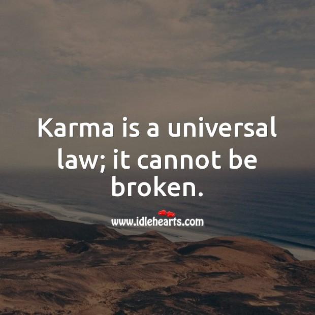 Karma is a universal law; it cannot be broken. Karma Quotes Image