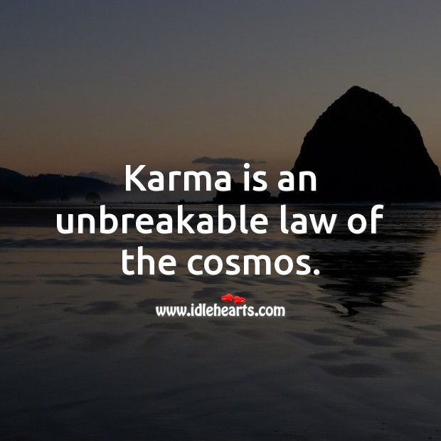 Karma is an unbreakable law of the cosmos. Karma Quotes Image