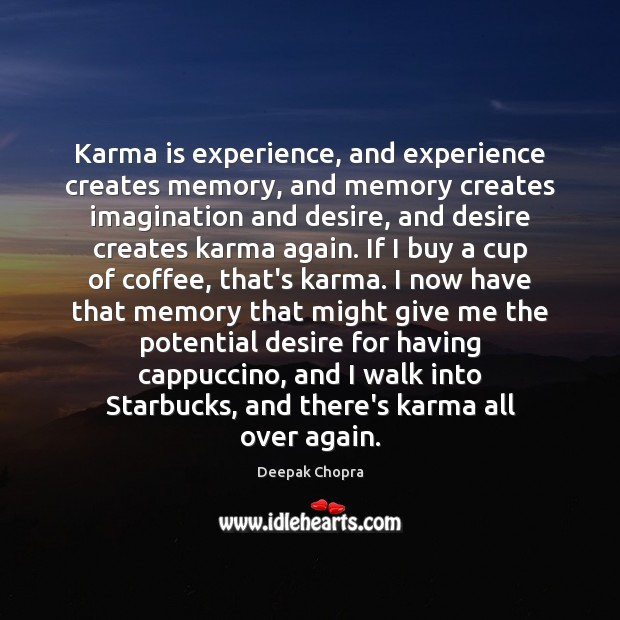 Karma is experience, and experience creates memory, and memory creates imagination and Karma Quotes Image