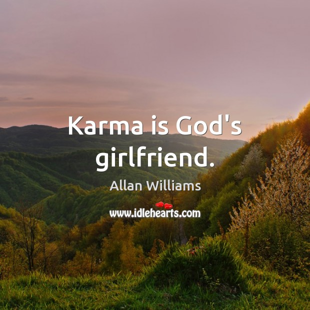Image, Karma is God's girlfriend.