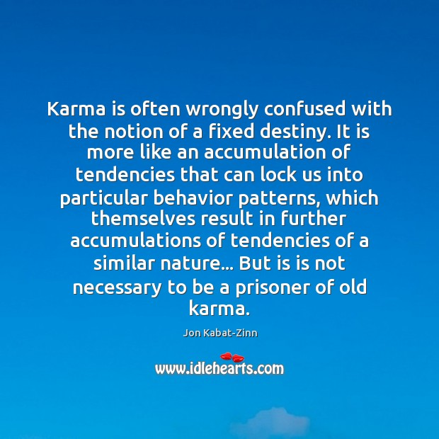 Karma is often wrongly confused with the notion of a fixed destiny. Image