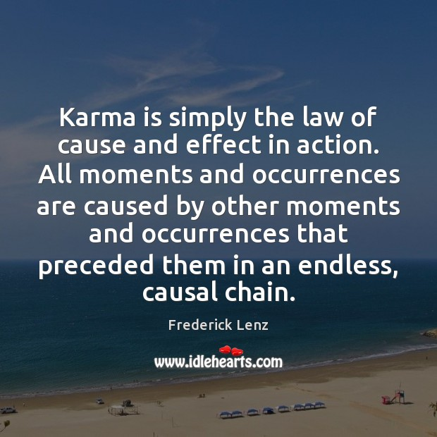 Karma is simply the law of cause and effect in action. All Karma Quotes Image