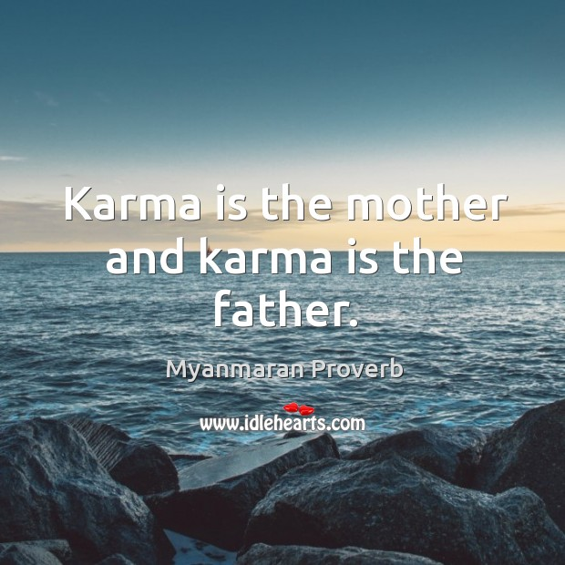 Karma is the mother and karma is the father. Myanmaran Proverbs Image