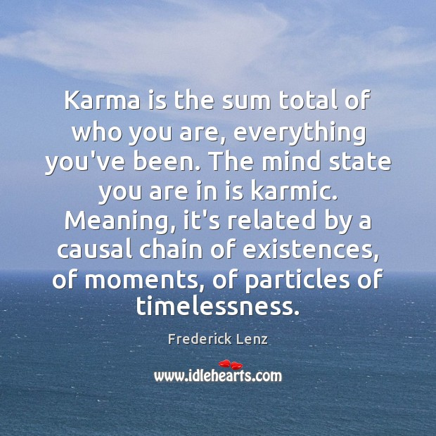 Karma is the sum total of who you are, everything you've been. Karma Quotes Image