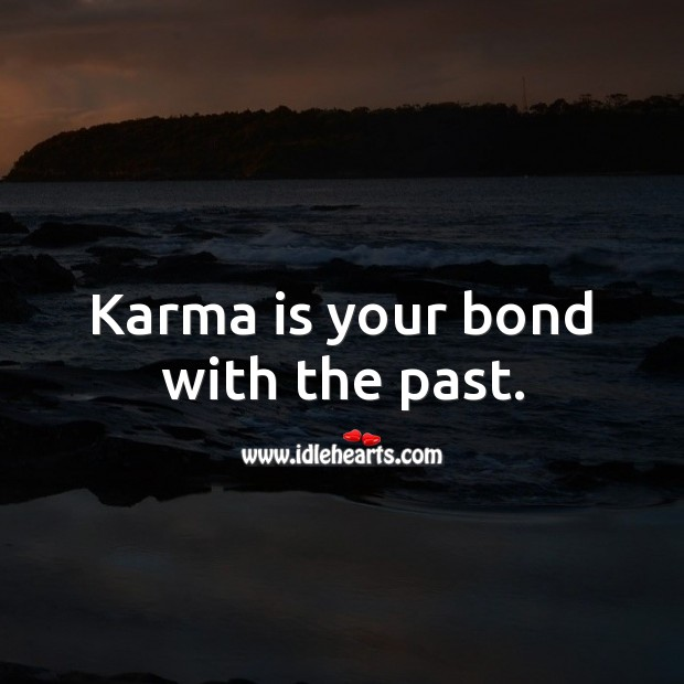 Karma is your bond with the past. Karma Quotes Image