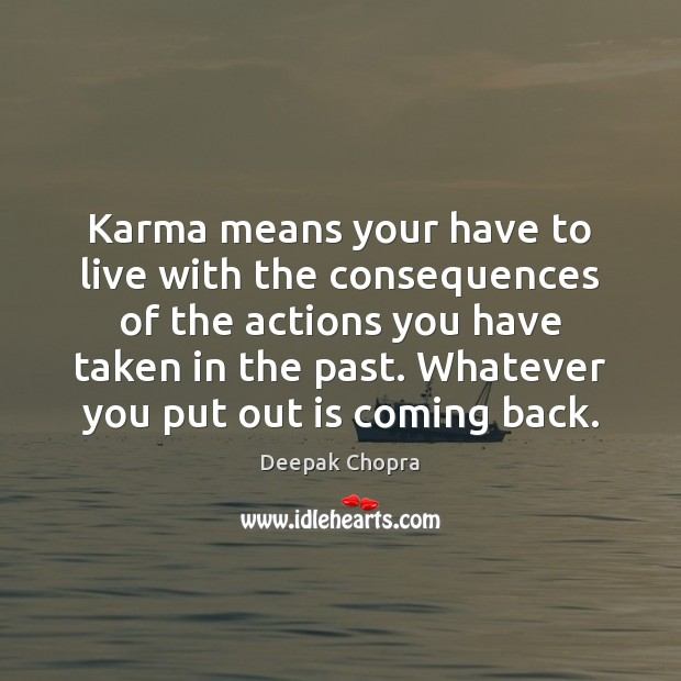 Karma means your have to live with the consequences of the actions Karma Quotes Image
